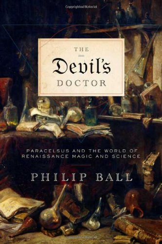 The Devil's Doctor: Paracelsus and the World of Renaissance Magic and Science 9780374229795