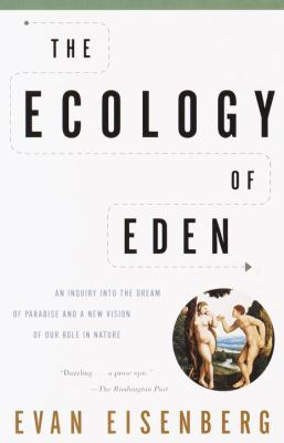 The Ecology of Eden: An Inquiry Into the Dream of Paradise and a New Vision of Our Role in Nature 9780375705601
