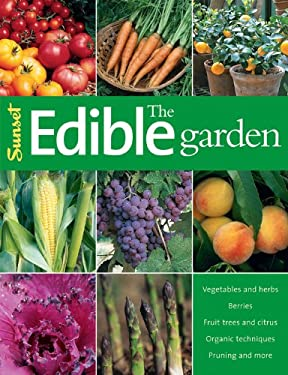 The Edible Garden: Vegetables and Herbs; Berries; Fruit Trees, and Citrus; Organic Techniques, Pruning and More 9780376031709