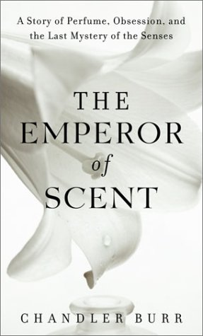 The Emperor of Scent: A Story of Perfume, Obsession, and the Last Mystery of the Senses 9780375507977