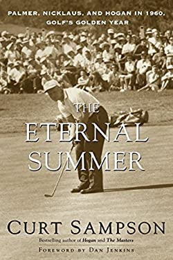 The Eternal Summer: Palmer, Nicklaus, and Hogan in 1960, Golf's Golden Year 9780375753688