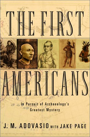 The First Americans: In Pursuit of Archaeology's Greatest Mystery 9780375505522