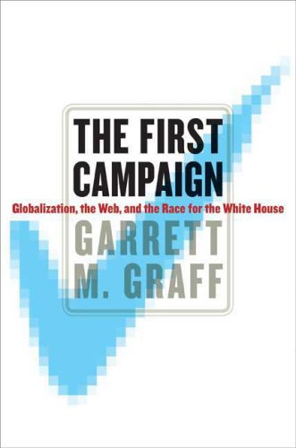 The First Campaign: Globalization, the Web, and the Race for the White House 9780374155032