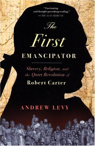 The First Emancipator: Slavery, Religion, and the Quiet Revolution of Robert Carter 9780375761041