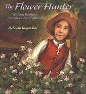 The Flower Hunter: William Bartram, America's First Naturalist