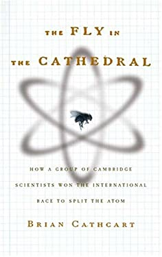 The Fly in the Cathedral: How a Group of Cambridge Scientists Won the International Race to Split the Atom 9780374157166