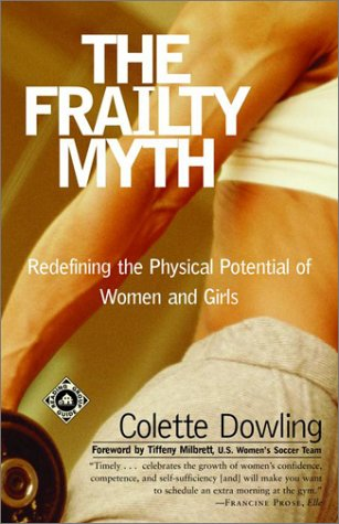 The Frailty Myth: Redefining the Physical Potential of Women and Girls 9780375758157
