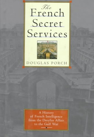 The French Secret Services: From the Dreyfus Affair to the Gulf War 9780374158538