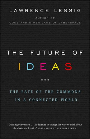 The Future of Ideas: The Fate of the Commons in a Connected World 9780375726446