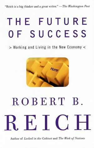 The Future of Success: Working and Living in the New Economy 9780375725128