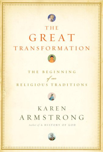 The Great Transformation: The Beginning of Our Religious Traditions 9780375413179