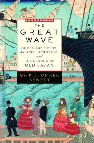 The Great Wave: Gilded Age Misfits, Japanese Eccentrics, and the Opening of Old Japan 9780375503276