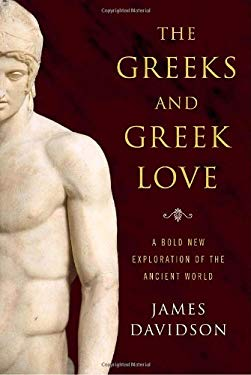 The Greeks and Greek Love: A Bold New Exploration of the Ancient World 9780375505164