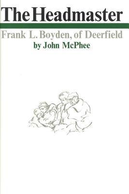 The Headmaster: Frank L. Boyden of Deerfield 9780374168605