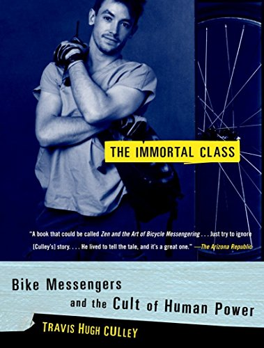 The Immortal Class: Bike Messengers and the Cult of Human Power 9780375760242