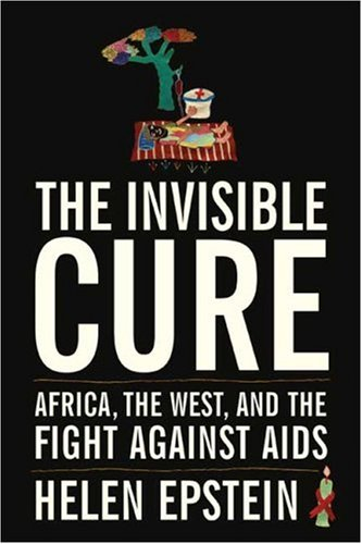 The Invisible Cure: Africa, the West, and the Fight Against AIDS 9780374281526