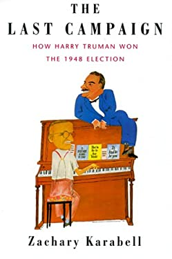 The Last Campaign: How Harry Truman Won the 1948 Election 9780375400865