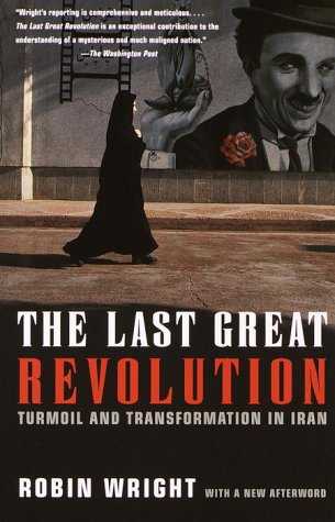 The Last Great Revolution: Turmoil and Transformation in Iran 9780375706301