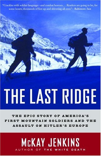 The Last Ridge: The Epic Story of America's First Mountain Soldiers and the Assault on Hitler's Europe 9780375759512