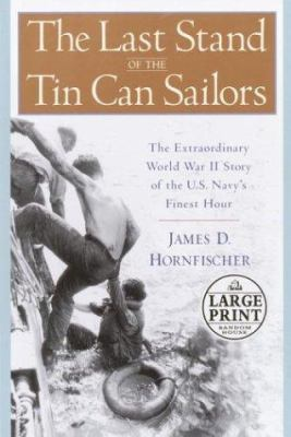 The Last Stand of the Tin Can Sailors: The Extraordinary World War II Story of the U.S. Navy's Finest Hour 9780375432958
