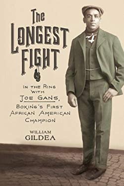 The Longest Fight: In the Ring with Joe Gans, Boxing's First African American Champion 9780374280970