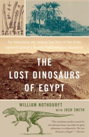 The Lost Dinosaurs of Egypt: The Astonishing and Unlikely True Story of One of the Twentieth Century's Greatest Paleontological Discoveries 9780375759796