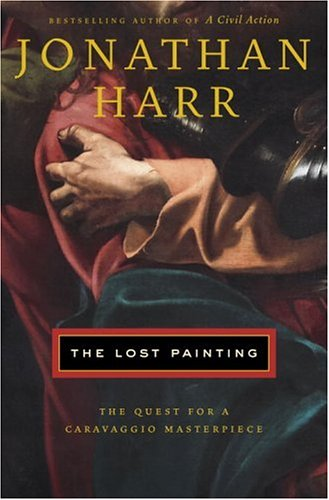 The Lost Painting: The Quest for a Caravaggio Masterpiece 9780375508011