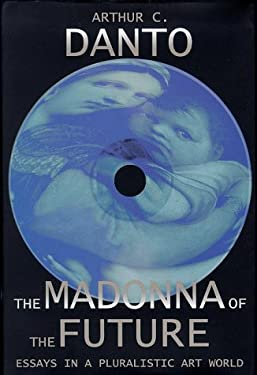 The Madonna of the Future: Essays in a Pluralistic Art World 9780374106133