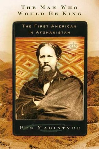 The Man Who Would Be King: The First American in Afghanistan 9780374201784