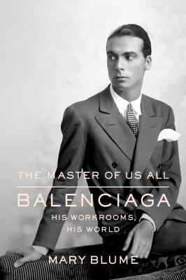The Master of Us All: Balenciaga, His Workrooms, His World 9780374298739
