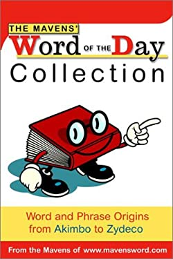 The Mavens' Word of the Day Collection: Word and Phrase Origins from Akimbo to Zydeco 9780375719769