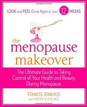 The Menopause Makeover: The Ultimate Guide to Taking Control of Your Health and Beauty During Meonopause