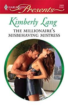 The Millionaire's Misbehaving Mistress 9780373128662