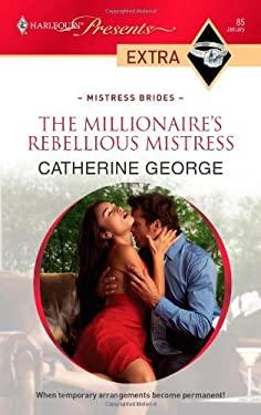 The Millionaire's Rebellious Mistress 9780373527496