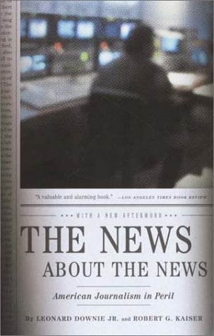 The News about the News: American Journalism in Peril 9780375714153