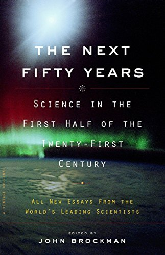 The Next Fifty Years: Science in the First Half of the Twenty-First Century 9780375713422