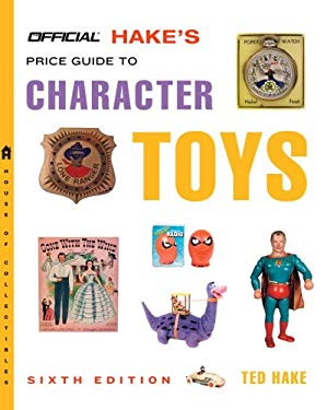 The Official Hake's Price Guide to Character Toys 9780375721052