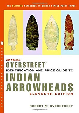 Official Overstreet Indian Arrowheads Identification and Price Guide 9780375723124