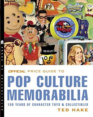 The Official Price Guide to Pop Culture Memorabilia: 150 Years of Character Toys & Collectibles 9780375722820