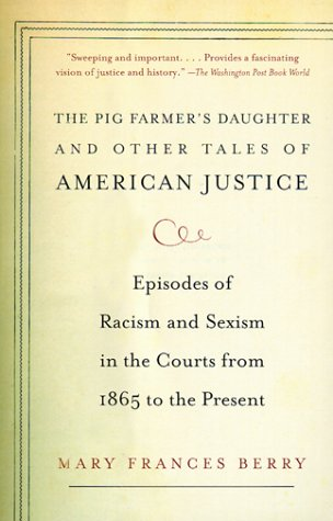The Pig Farmer's Daughter and Other Tales of American Justice: Episodes of Racism and Sexism in the Courts from 1865 to the Present - Berry, Mary Frances