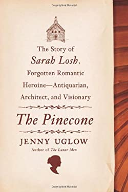 The Pinecone: The Story of Sarah Losh, Forgotten Romantic Heroine--Antiquarian, Architect, and Visionary 9780374232870