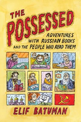 The Possessed: Adventures with Russian Books and the People Who Read Them 9780374532185
