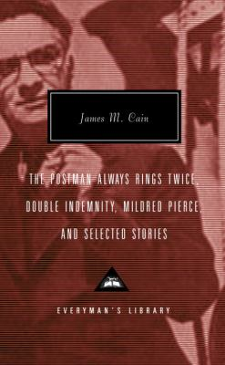 The Postman Always Rings Twice, Double Indemnity, Mildred Pierce, and Selected Stories 9780375414381