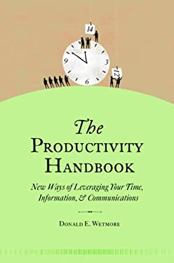 The Productivity Handbook: New Ways of Leveraging Your Time, Information, & Communications 9780375721144