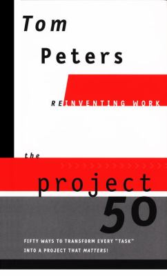 The Project50 (Reinventing Work): Fifty Ways to Transform Every