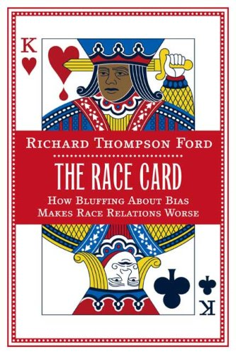 The Race Card: How Bluffing about Bias Makes Race Relations Worse 9780374245757