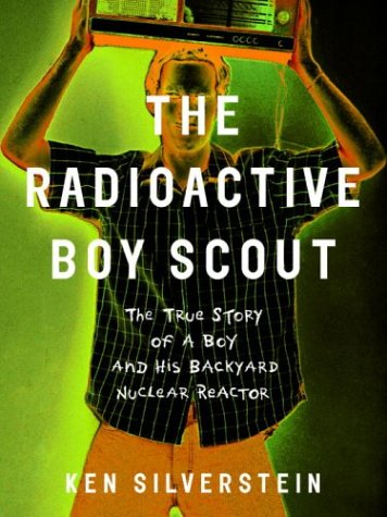 The Radioactive Boy Scout: The True Story of a Boy and His Backyard Nuclear Reactor 9780375503511