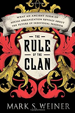 The Rule of the Clan: What an Ancient Form of Social Organization Reveals about the Future of Individual Freedom 9780374252816
