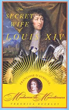 The Secret Wife of Louis XIV: Francoise D'Aubigne, Madame de Maintenon 9780374158309
