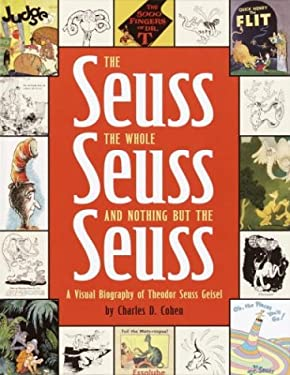 The Seuss, the Whole Seuss and Nothing But the Seuss: A Visual Biography of Theodor Seuss Geisel 9780375922480